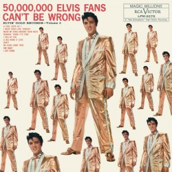 PRESLEY ELVIS - 50,000,000 Elvis Fans Can't Be Wrong