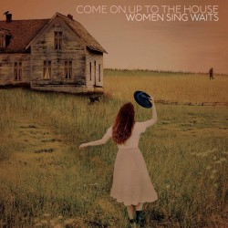 COMPILATION - Come On Up To The House - Women Sing Waits