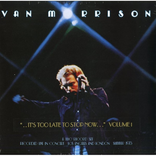 MORRISON VAN - ..it's Too Late To Stop Now...volume I