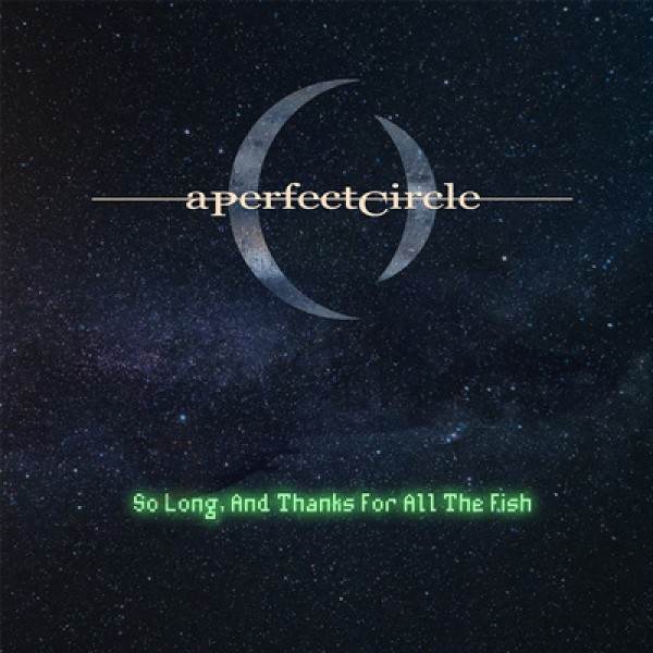 A PERFECT CIRCLE - So Long, And Thanks For All The Fish (7'') (black Friday 2018)