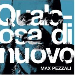 PEZZALI MAX - Qualcosa Di Nuovo (180 Gr. Vinyl White Numerato Limited Edt.)