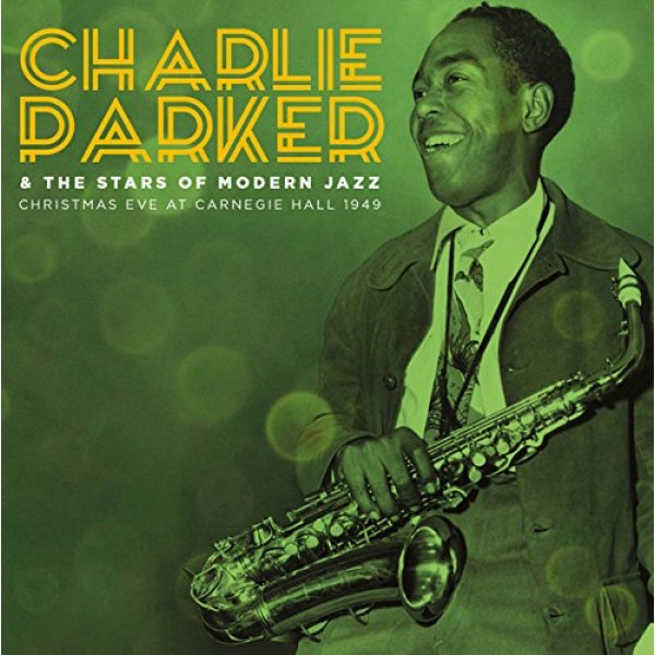 CHARLIE PARKER - Christmas Eve At Carnegie Hall 1949