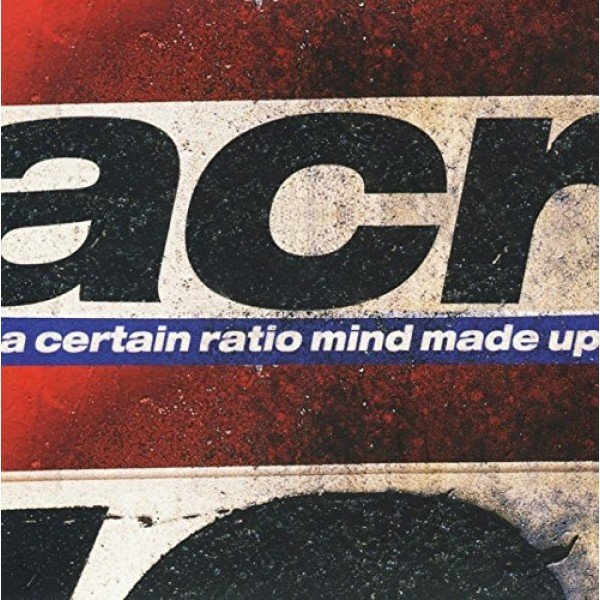 A CERTAIN RATIO - Mind Made Up