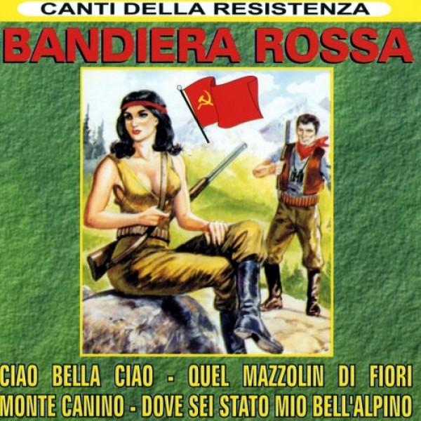 COMPILATION - Bandiera Rossa (canti Della Resistenza)