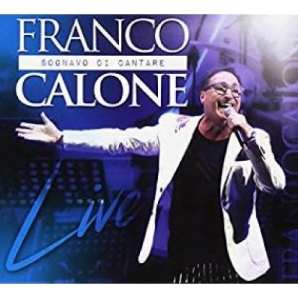 CALONE FRANCO - Sognavo Di Cantare Live (cd+dvd)