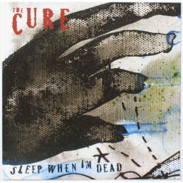 The Cure - Sleep When I'm Dead